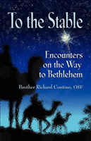 To the Stable: Encounters on the Way to Bethlehem by Brother Richard Contino, OSF