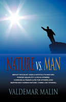 NATURE VS. MAN: Socialist Ideals Foreign to Nature - Enforced Equality (live as others), Coerced Altruism (live for others) and Suppressed Human Nature (think like others) by Valdemar Malin