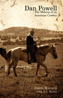 DAN POWELL: The Making of an American Cowboy by Debbi Weitzell