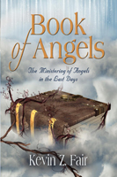 BOOK OF ANGELS: The Ministering of Angels in the Last Days by Kevin Z. Fair