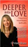 Deeper Into Love: 7 Keys to a Heart-Based Spirituality by Chrissie Blaze