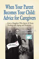 When Your Parent Becomes Your Child: Advice for Caregivers by Georgette Tarnow