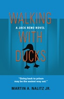 Walking with Ducks: A Jack Reno Novel by Martin A. Nalitz Jr.