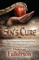 SIN'S CURE: No More Picking Fruit, Destroying the Root by Donovan Fulkerson