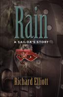 RAIN: A Sailor's Story by Richard Elliott