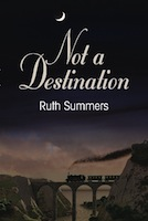 NOT A DESTINATION by Ruth Summers