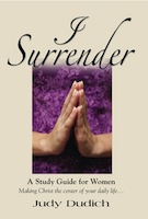 I SURRENDER! Thoughts on Making Christ the Center of Your Daily Life by Judy Dudich