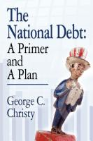 THE NATIONAL DEBT: A Primer and A Plan by George C Christy