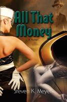 All That Money by Steven K. Meyers