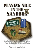 Playing Nice in the Sandbox:  One Soldier's Stories and Observations From the Battle for Hearts and Minds by Steve Goldblatt