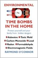 ENVIRONMENTAL TIME BOMBS IN THE HOME by Raymond O'Connor