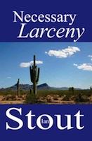 NECESSARY LARCENY by Ian Stout