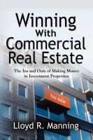 WINNING WITH COMMERCIAL REAL ESTATE: The Ins and Outs of Making Money in Investment Properties by Lloyd Manning