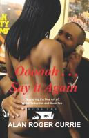 Oooooh . . . Say it Again: Mastering the Fine Art of Verbal Seduction and Aural Sex by Alan Roger Currie