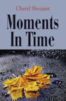 Moments In Time by Cheryl Shoquist