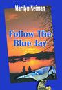 Follow The Blue Jay by Marilyn Neiman