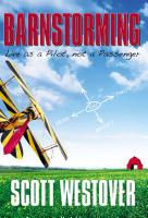 BARNSTORMING: Live as a Pilot, Not a Passenger by Scott Westover