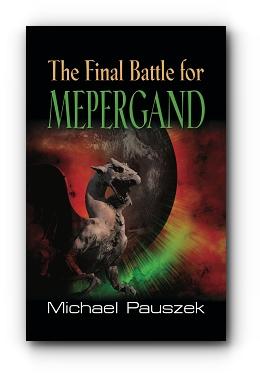 The Final Battle For Mepergand by Michael Pauszek