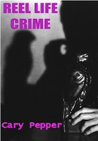 Reel Life Crime by Cary Pepper