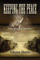 KEEPING THE PEACE: Tales from the Old West by Glenn M. Davis