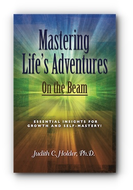 Mastering Life's Adventures: On the Beam by Judith C. Holder, Ph.D