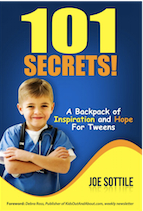 101 SECRETS! A BACKPACK OF INSPIRATION AND HOPE FOR TWEENS by Joe Sottile