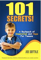 101 SECRETS! A BACKPACK OF INSPIRATION AND HOPE FOR TWEENS by Joe Sottile