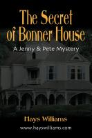THE SECRET OF BONNER HOUSE: Another Story of Adventure and Friendship for Kids Who Love Dogs, Ghosts, Angels and Best Friends - A Jenny & Pete Mystery by Hays Williams
