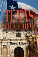 TEXAS FREEDOM: Last Stand at the Alamo by Thomas Berry