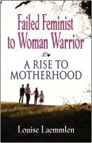 FAILED FEMINIST TO WOMAN WARRIOR: A Rise to Motherhood by Louise Laemmlen