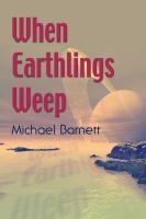 WHEN EARTHLINGS WEEP by Michael Barnett