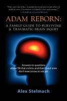 Adam Reborn: A Family Guide to Surviving a Traumatic Brain Injury by Alexander Stelmach