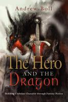 The Hero and the Dragon: Building Christian Character through Fantasy Fiction by Andrew Boll