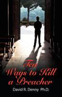 Ten Ways to Kill a Preacher by David R. Denny PhD