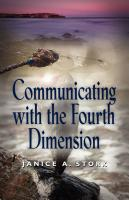 Communicating with the Fourth Dimension by Janice A. Stork