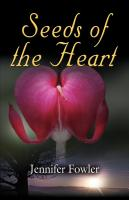 Seeds of the Heart by Jennifer Fowler