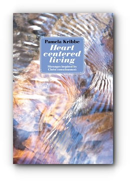 HEART CENTERED LIVING: Messages Inspired by Christ Consciousness cover