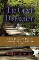 THE GREAT DISTRACTION: Lifting The Veil To Reclaim Your Personal Power And Freedom by Kathy Robertson