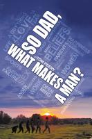 So Dad, What Makes a Man? A Narrative on the Male Identity by Tom Peery