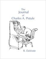 The Journal of Charles A. Pistule by R. Da Voste