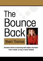 THE BOUNCE BACK: Personal Stories of Bouncing Back Faster and Higher from a Layoff, Re-org or Career Setback by Sherri Thomas