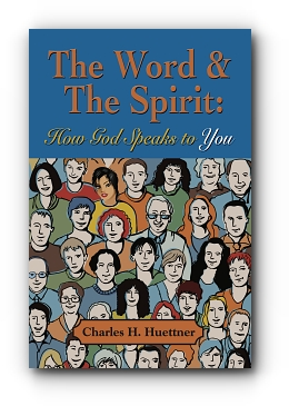 The Word & The Spirit: How God Speaks to You by Charles H. Huettner