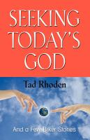 SEEKING TODAY'S GOD And A Few Biker Stories by Tad Rhoden