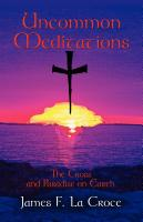 Uncommon Christianity: The Cross and Paradise on Earth by James La Croce