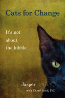 CATS FOR CHANGE: It's Not About the Kibble by Dr. Cheryl Reed