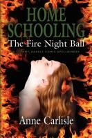 HOME SCHOOLING: The Fire Night Ball by Anne Carlisle
