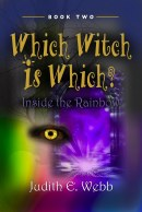 Which Witch Is Which? (Book Two) Inside the Rainbow by Judith E Webb