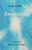MY AWAKENING: A Story for Humans in Change by Ursula Mena Keller