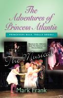 The Adventures of Princess Atlantis, the Musical by Mark Frank