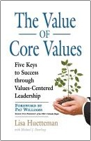 THE VALUE OF CORE VALUES: Five Keys to Success through Values-Centered Leadership by Lisa Huetteman